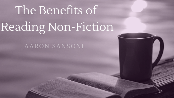 Aaron Sansoni - The Benefits of Reading Non-Fiction